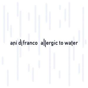 DiFranco-Ani_Allergic-to-Water