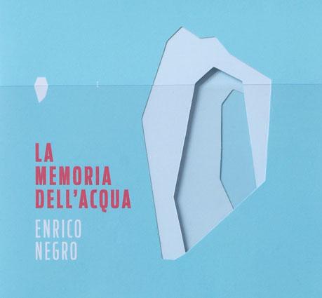 Enrico Negro - La Memoria dell'Acqua